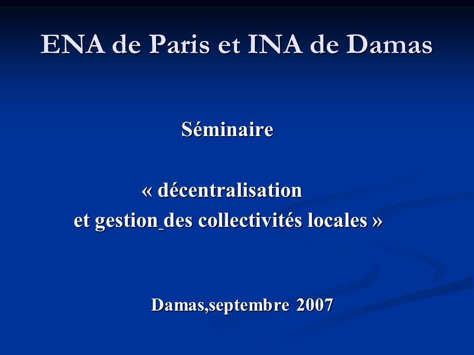 ENA de Paris et INA de Damas Séminaire Séminaire « décentralisation « décentralisation et gestion des collectivités locales » et gestion des collectiv