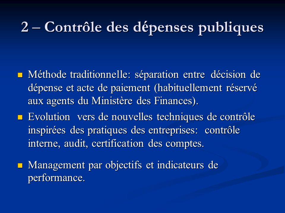 2 – Contrôle des d é penses publiques Méthode traditionnelle: séparation entre décision de dépense et acte de paiement (habituellement réservé aux age