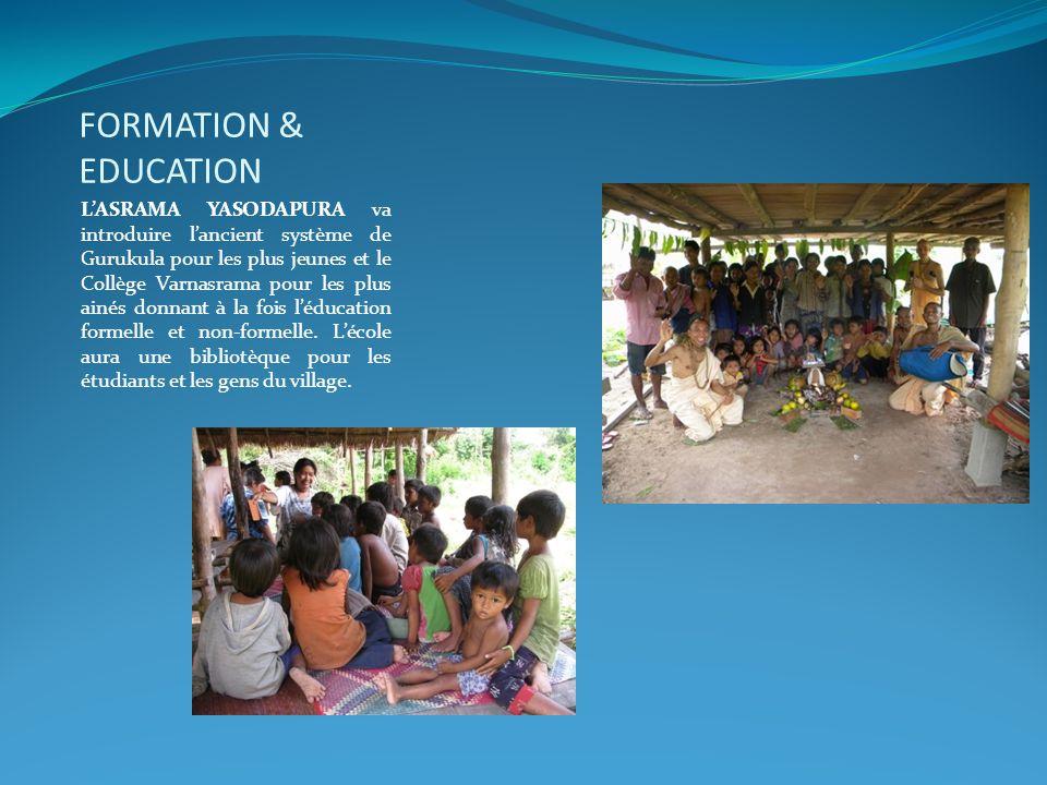 FORMATION & EDUCATION L'ASRAMA YASODAPURA va introduire l'ancient système de Gurukula pour les plus jeunes et le Collège Varnasrama pour les plus ainé