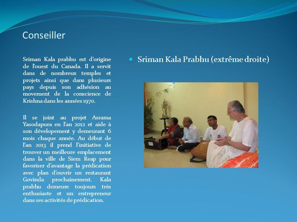 Conseiller Sriman Kala prabhu est d'origine de l'ouest du Canada. Il a servit dans de nombreux temples et projets ainsi que dans plusieurs pays depuis