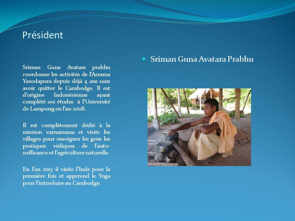 Président Sriman Guna Avatara prabhu coordonne les activités de l'Asrama Yasodapura depuis déjà 4 ans sans avoir quitter le Cambodge. Il est d'origine