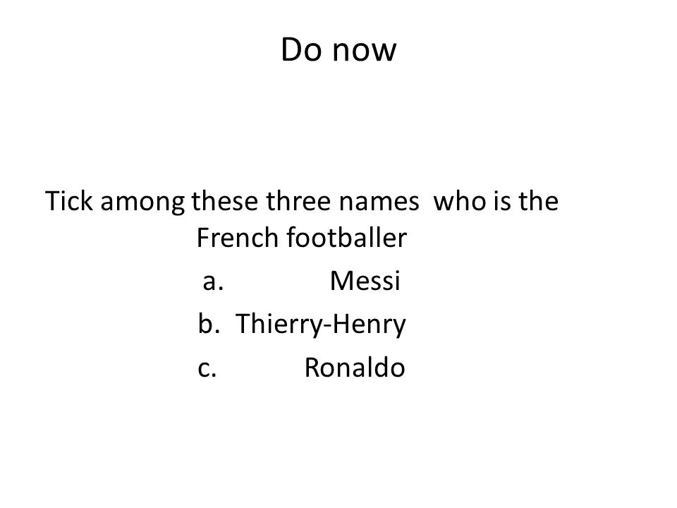 Do now Tick among these three names who is the French footballer a.