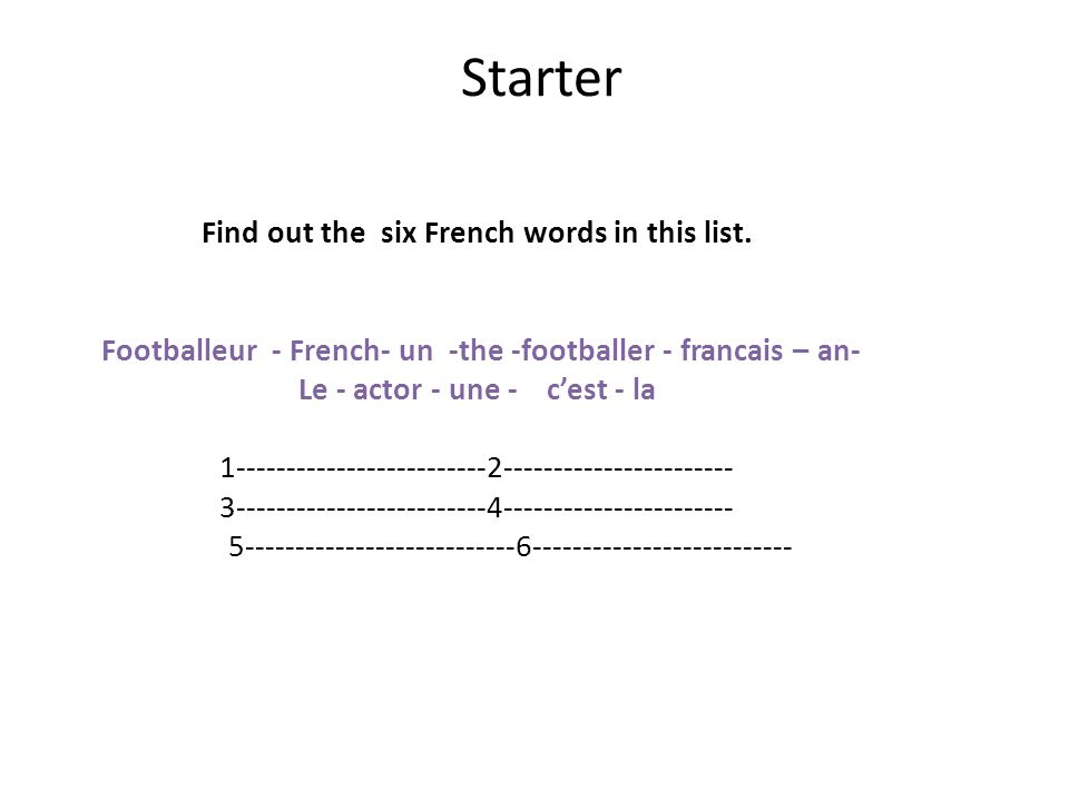 Starter Find out the six French words in this list.