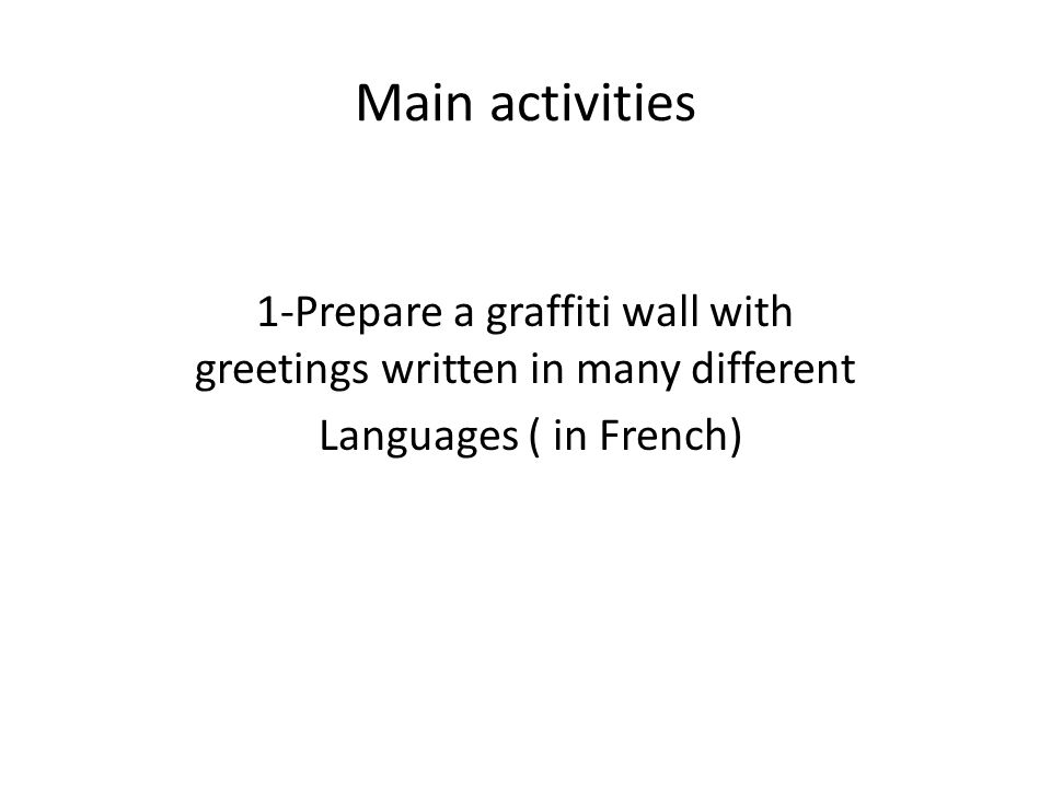 Main activities 1-Prepare a graffiti wall with greetings written in many different Languages ( in French)