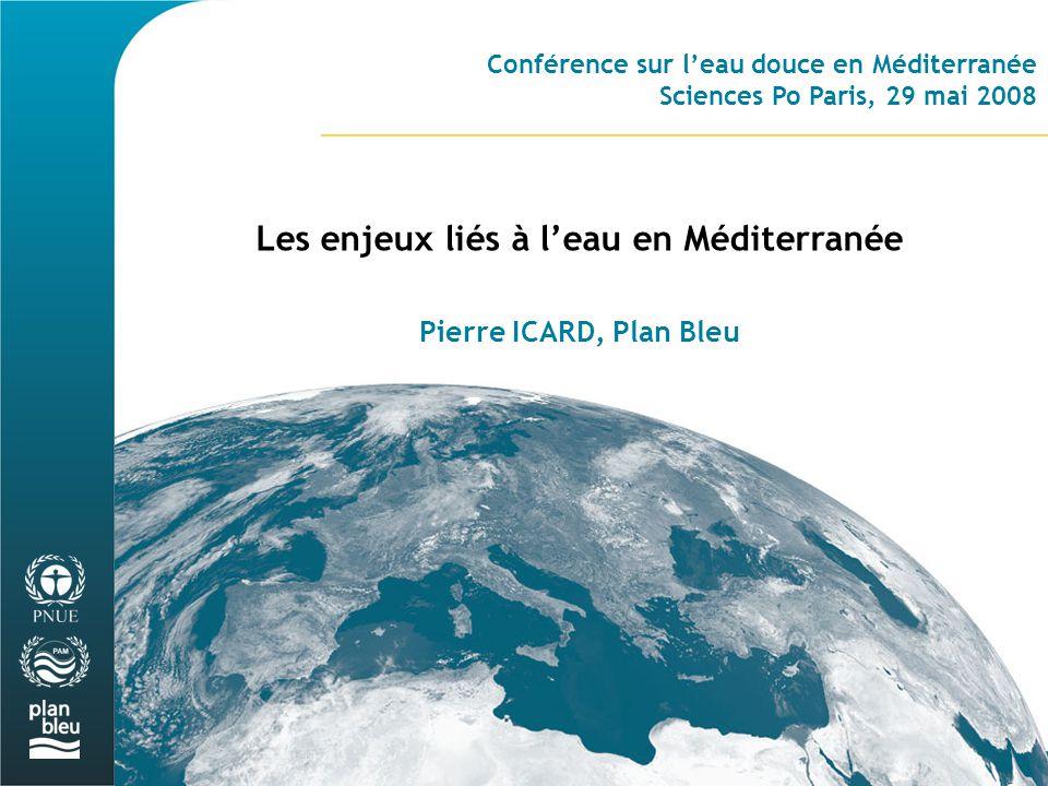 Conférence sur l'eau douce en Méditerranée Sciences Po Paris, 29 mai 2008 Les enjeux liés à l'eau en Méditerranée Pierre ICARD, Plan Bleu
