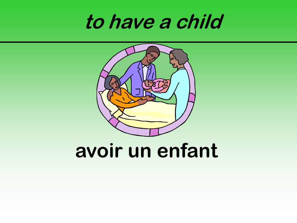 to have a child avoir un enfant