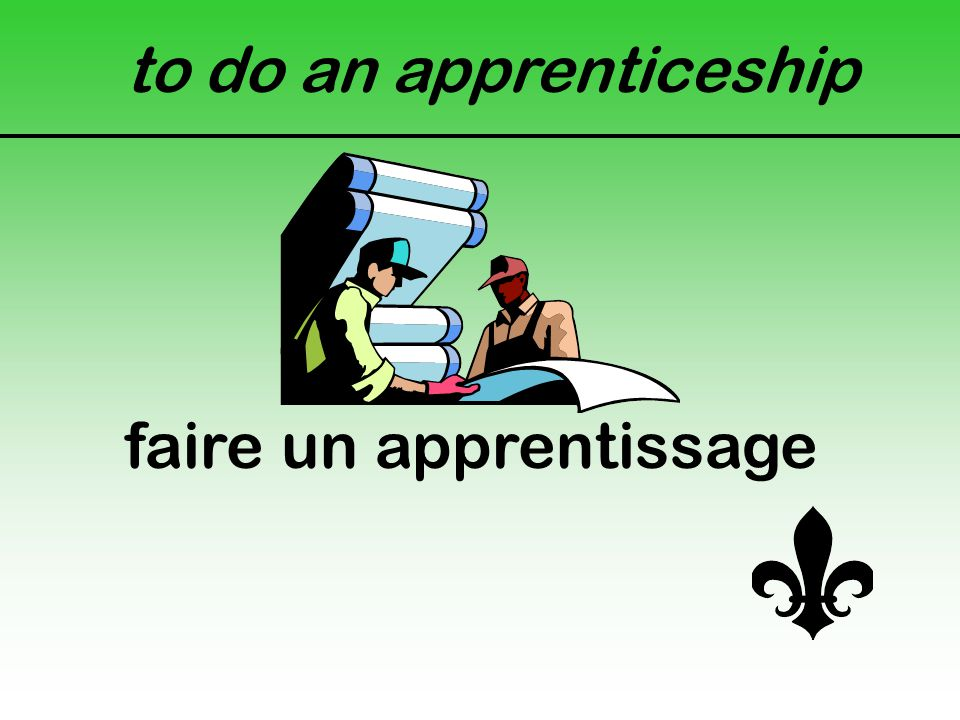to do an apprenticeship faire un apprentissage