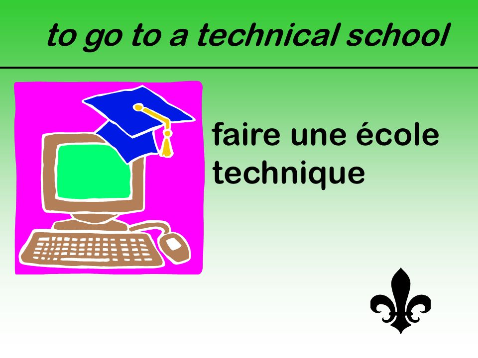 to go to a technical school faire une école technique