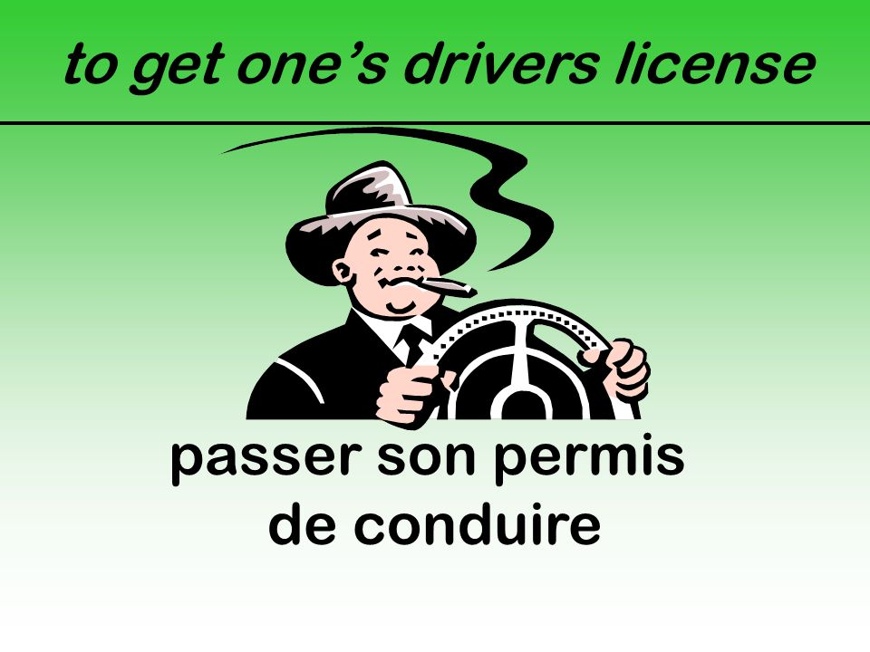 to get one's drivers license passer son permis de conduire