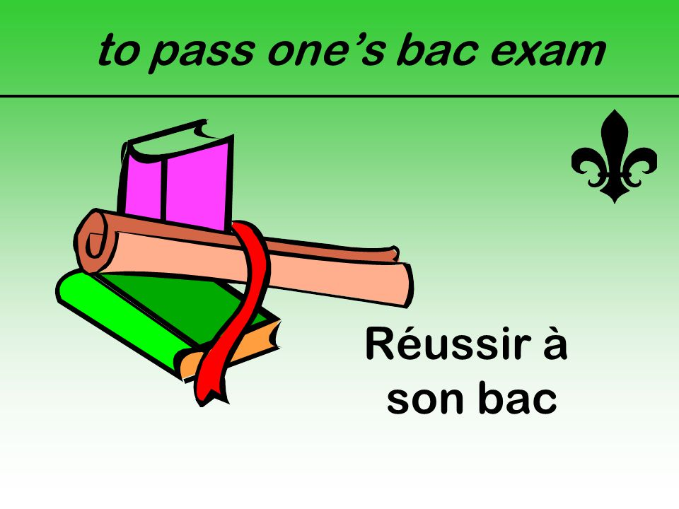 to pass one's bac exam Réussir à son bac