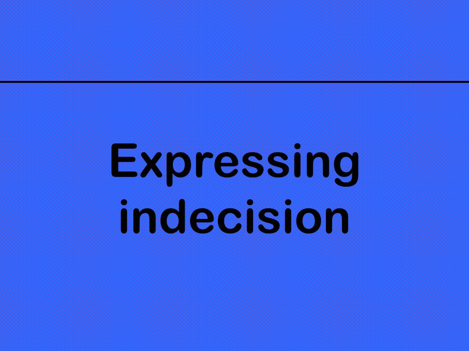 Expressing indecision
