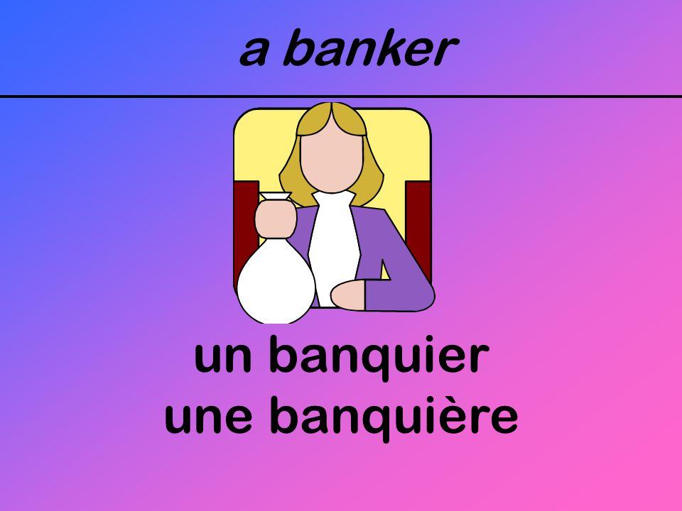 a banker un banquier une banquière