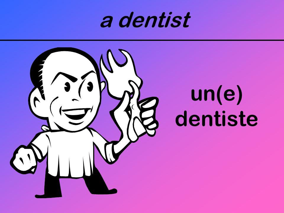 a dentist un(e) dentiste