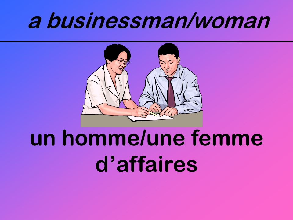 a businessman/woman un homme/une femme d'affaires