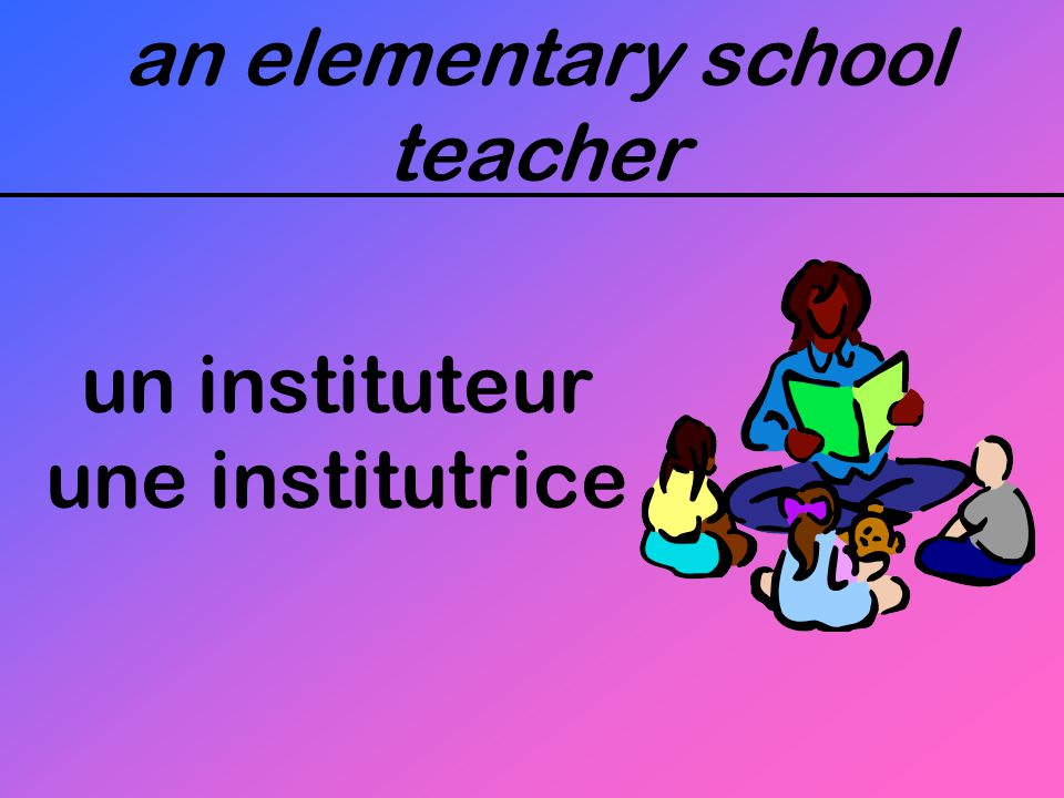 an elementary school teacher un instituteur une institutrice