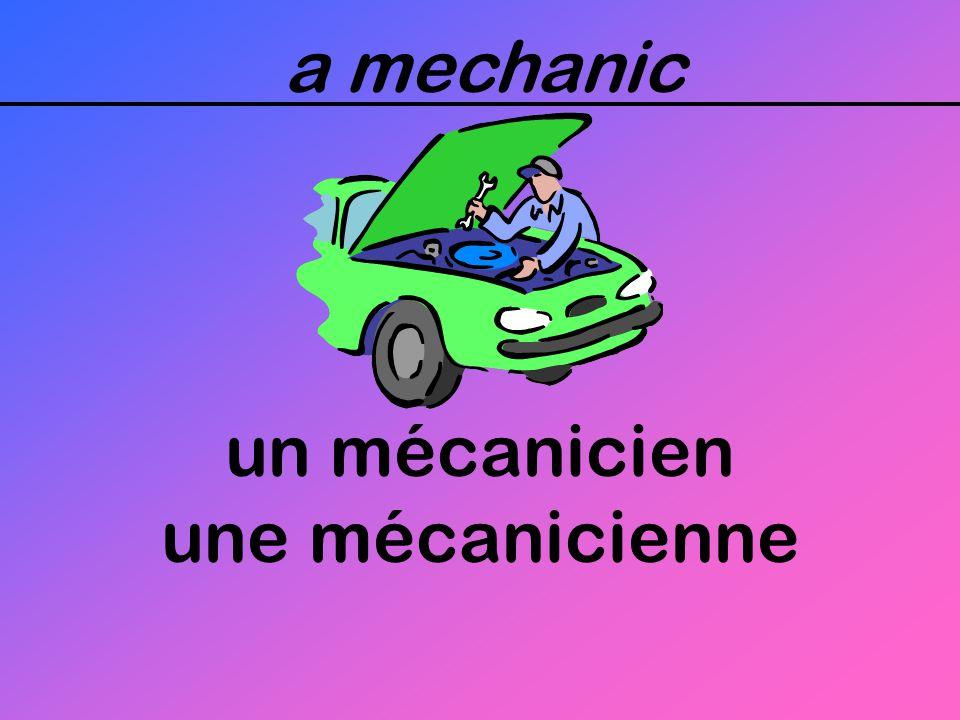 a mechanic un mécanicien une mécanicienne