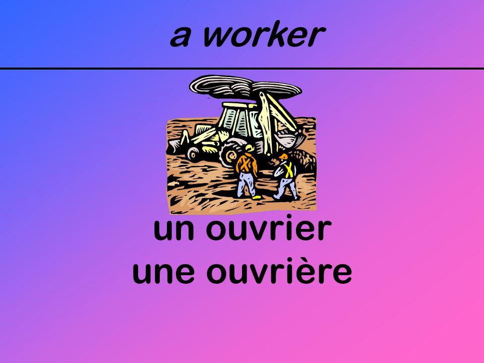a worker un ouvrier une ouvrière