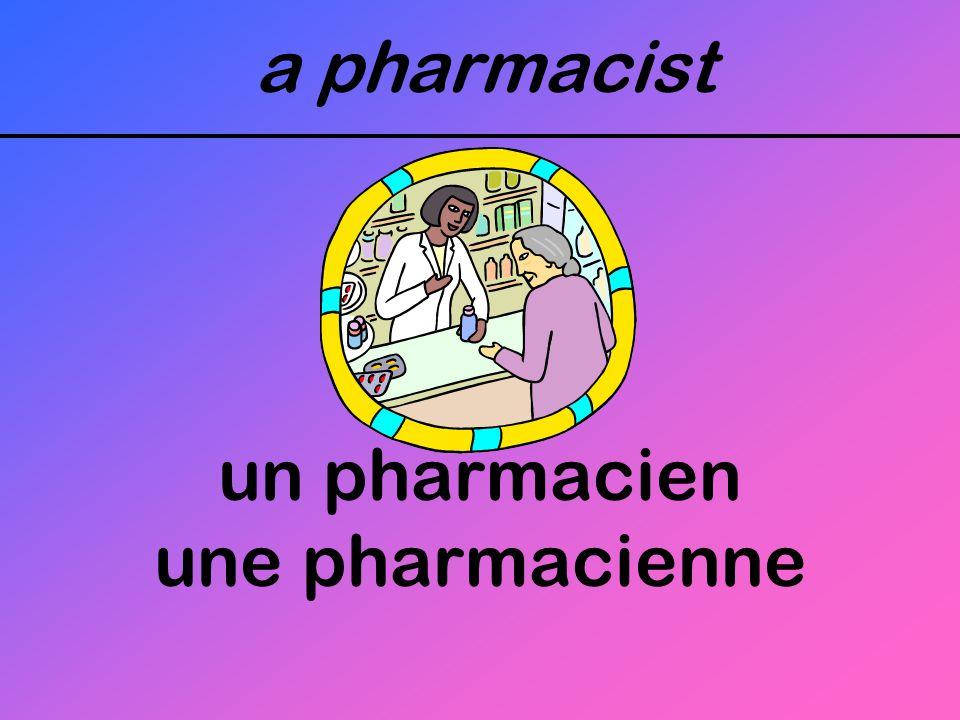 a pharmacist un pharmacien une pharmacienne