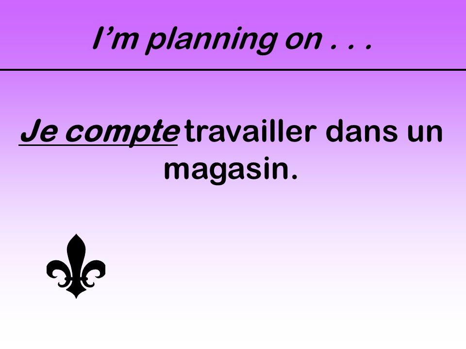 I'm planning on... J'ai l'intention de voyager.