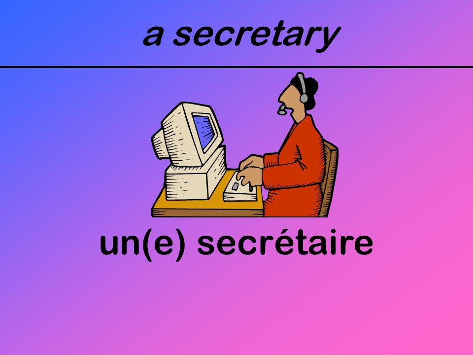 a secretary un(e) secrétaire