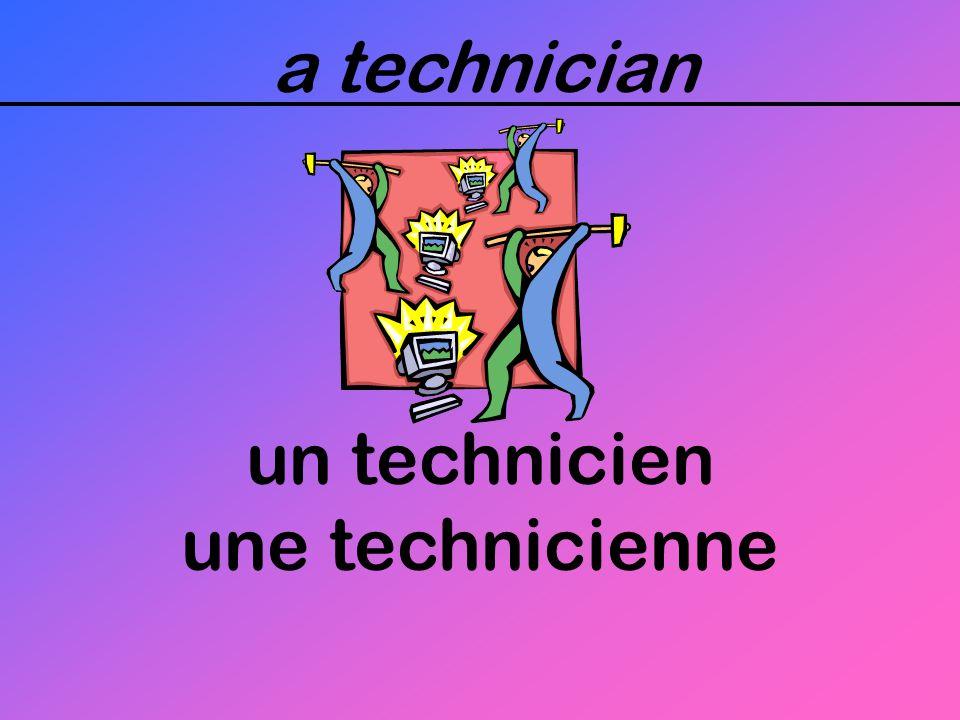 a technician un technicien une technicienne