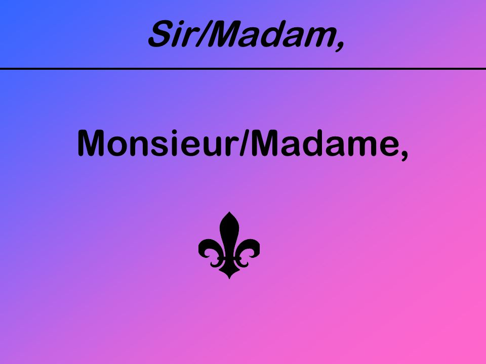 Sir/Madam, Monsieur/Madame,