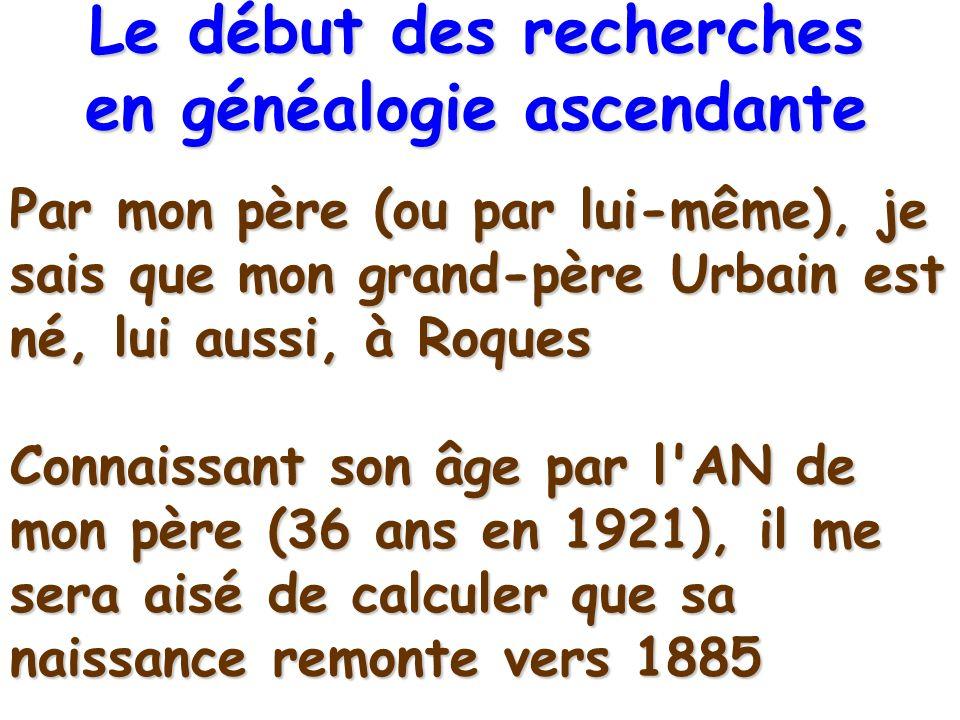 Par mon père (ou par lui-même), je sais que mon grand-père Urbain est né, lui aussi, à Roques Connaissant son âge par l'AN de mon père (36 ans en 1921