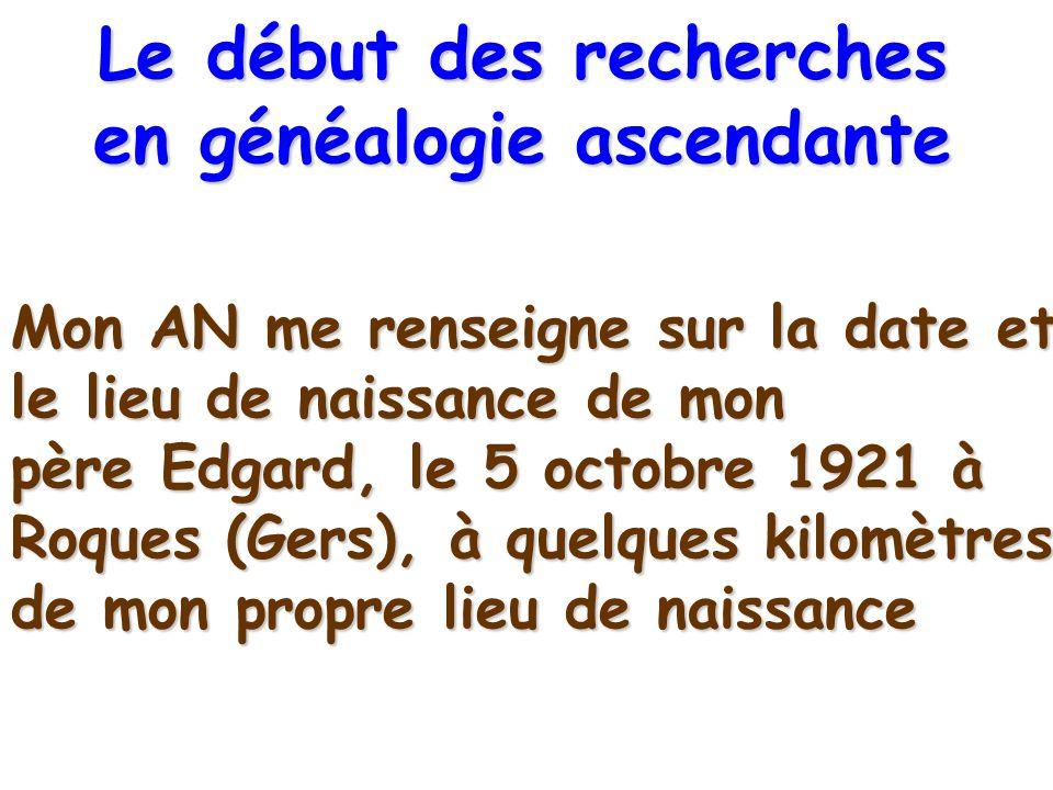 Mon AN me renseigne sur la date et le lieu de naissance de mon père Edgard, le 5 octobre 1921 à Roques (Gers), à quelques kilomètres de mon propre lie