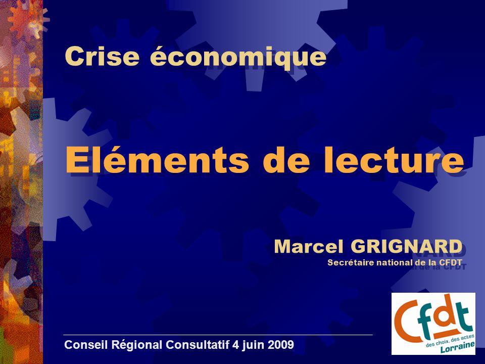 Crise économique Eléments de lecture Conseil Régional Consultatif 4 juin 2009 Marcel GRIGNARD Secrétaire national de la CFDT
