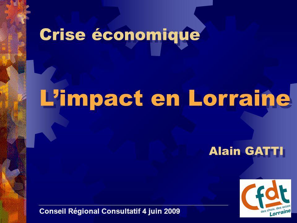 Crise économique L'impact en Lorraine Conseil Régional Consultatif 4 juin 2009 Alain GATTI