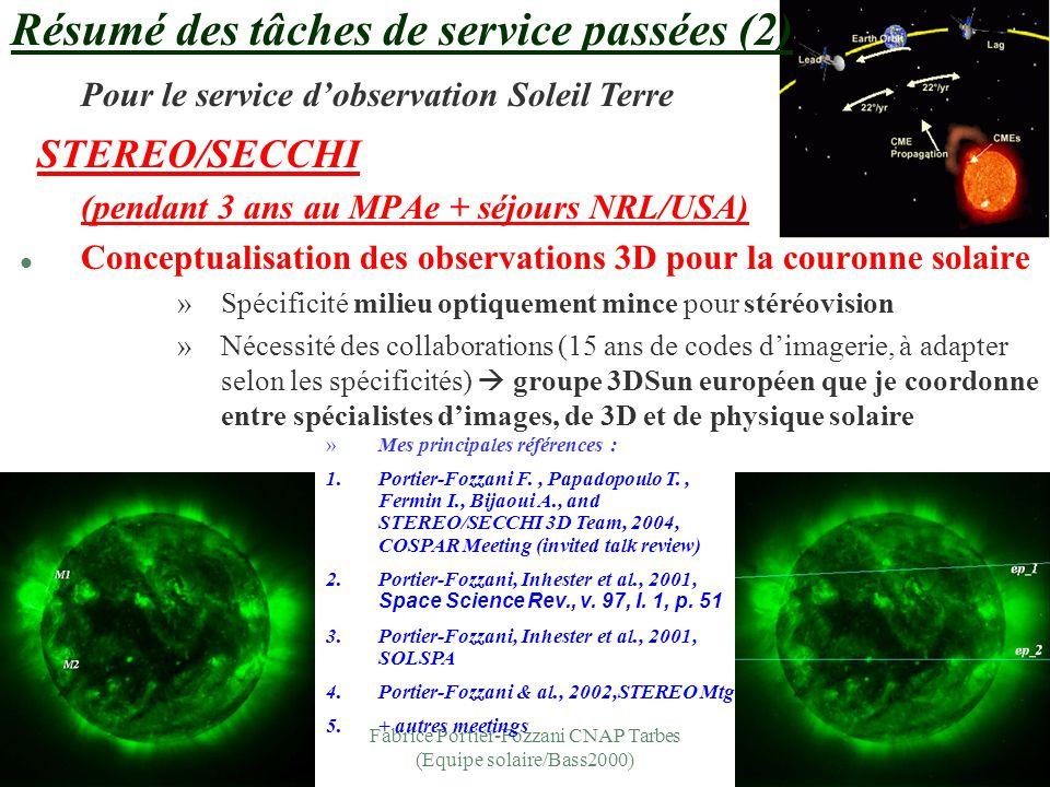 Fabrice Portier-Fozzani CNAP Tarbes (Equipe solaire/Bass2000) §Résumé des tâches de service passées (3) Pour les services SO6 (relations soleil terre)+ SO5 (base de données) l Imagerie fine Amélioration des images par le modèle de vision multi-échelles –MVM-(décomposition en ondelettes spatiales) –Définition de l'utilisation de MVM pour les images coronales solaires (EUV + Coronographes spatiaux) 1/ Portier-Fozzani F., Vandame B., Bijaoui A.