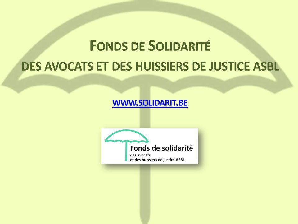F ONDS DE S OLIDARITÉ DES AVOCATS ET DES HUISSIERS DE JUSTICE ASBL WWW. SOLIDARIT. BE WWW. SOLIDARIT. BE