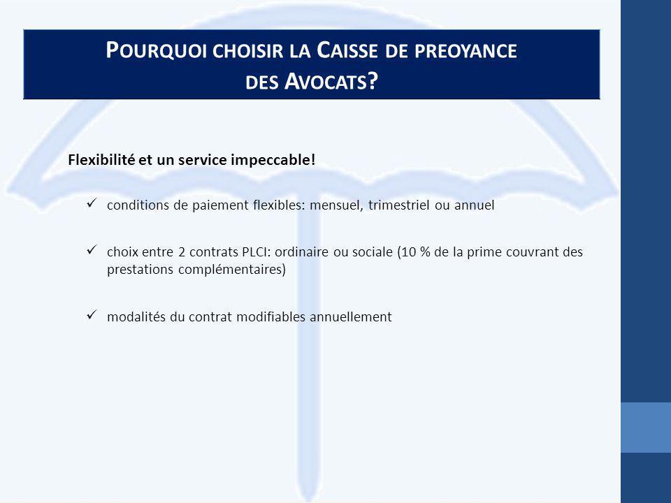 P OURQUOI CHOISIR LA C AISSE DE PREOYANCE DES A VOCATS ? Flexibilité et un service impeccable! conditions de paiement flexibles: mensuel, trimestriel