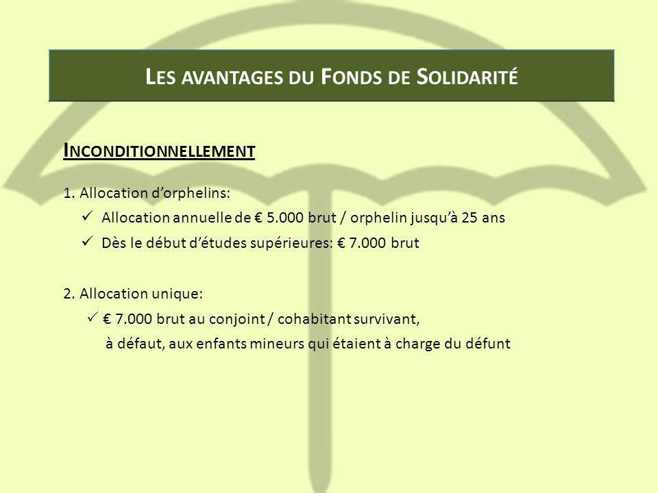 L ES AVANTAGES DU F ONDS DE S OLIDARITÉ I NCONDITIONNELLEMENT 1.