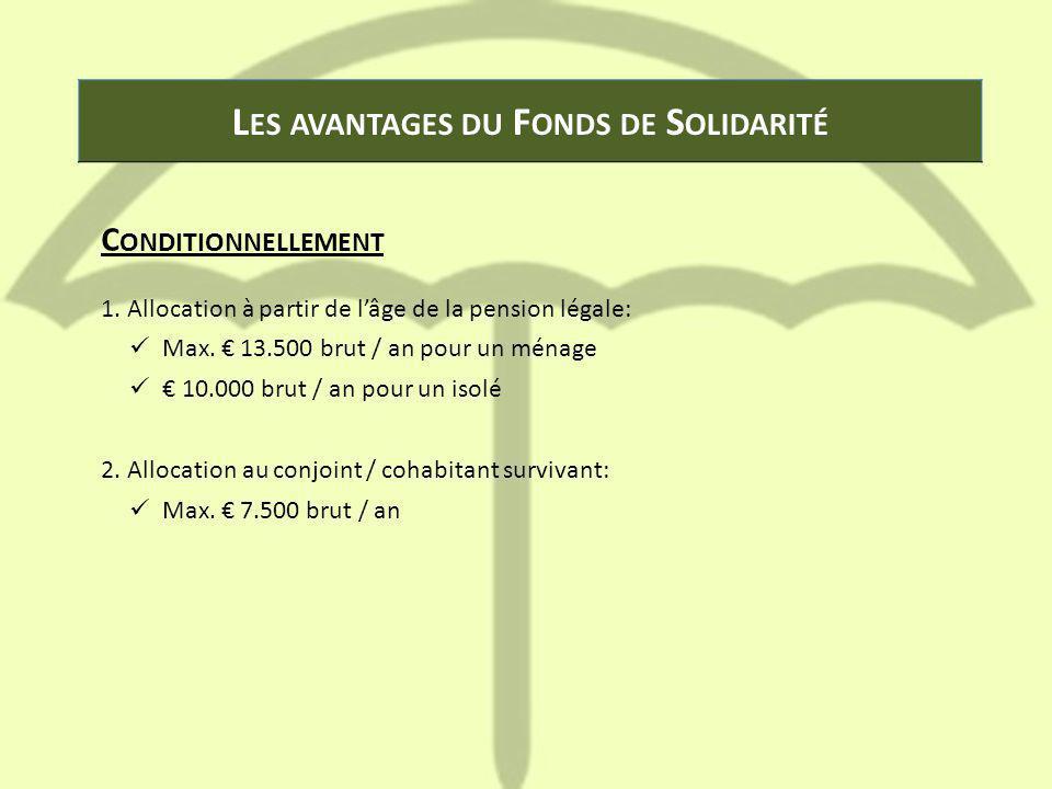 L ES AVANTAGES DU F ONDS DE S OLIDARITÉ C ONDITIONNELLEMENT 1. Allocation à partir de l'âge de la pension légale: Max. € 13.500 brut / an pour un ména