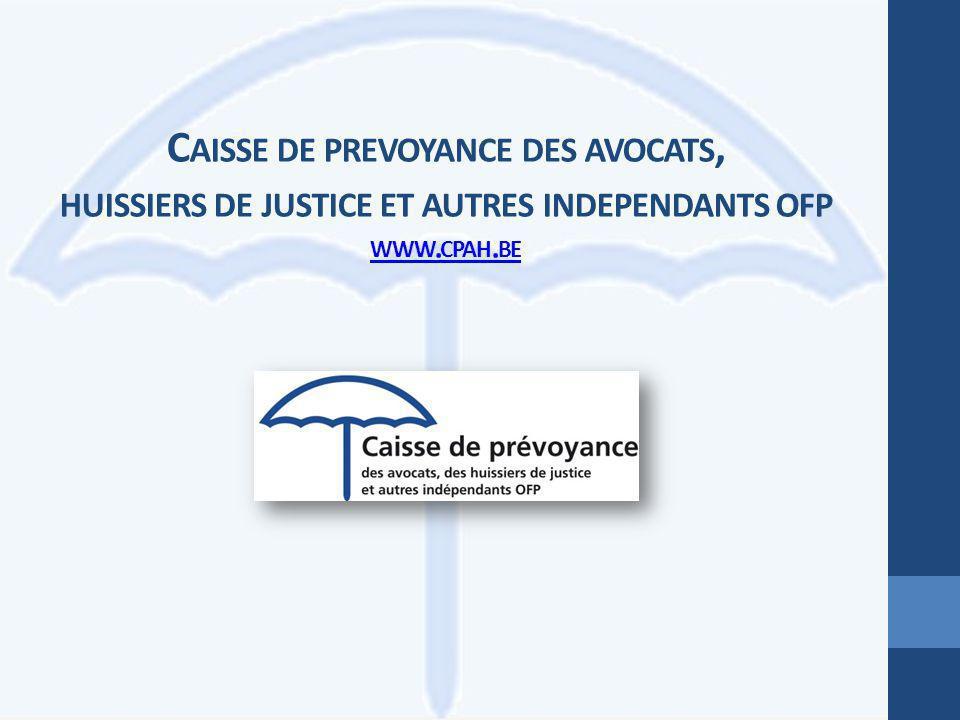 C AISSE DE PREVOYANCE DES AVOCATS, HUISSIERS DE JUSTICE ET AUTRES INDEPENDANTS OFP WWW. CPAH. BE WWW. CPAH. BE