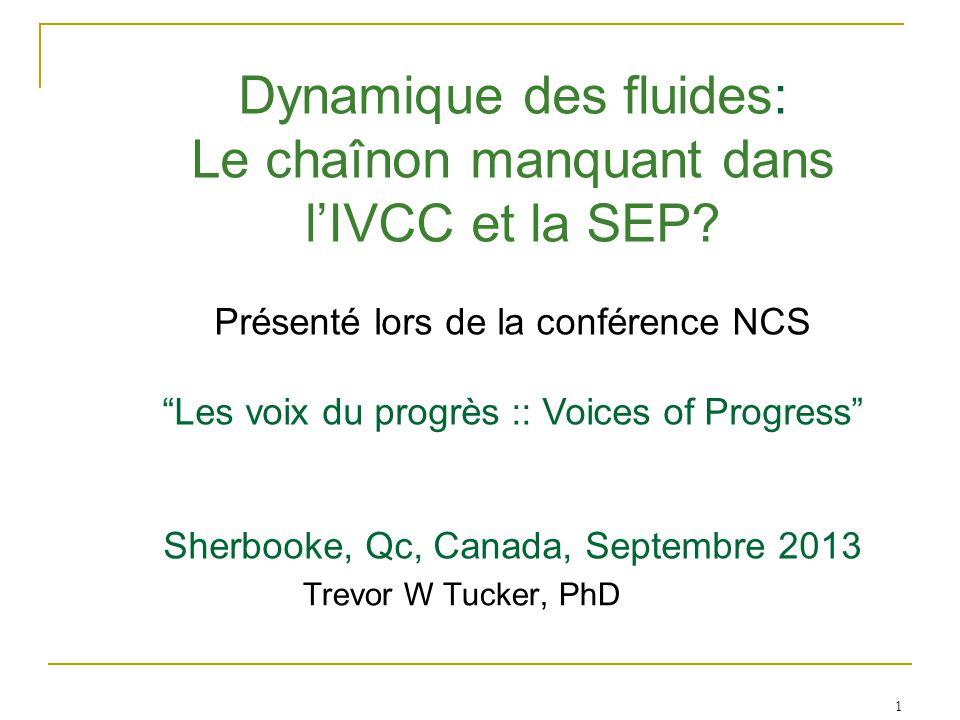 """1 Trevor W Tucker, PhD Dynamique des fluides: Le chaînon manquant dans l'IVCC et la SEP? Présenté lors de la conférence NCS """"Les voix du progrès :: Vo"""