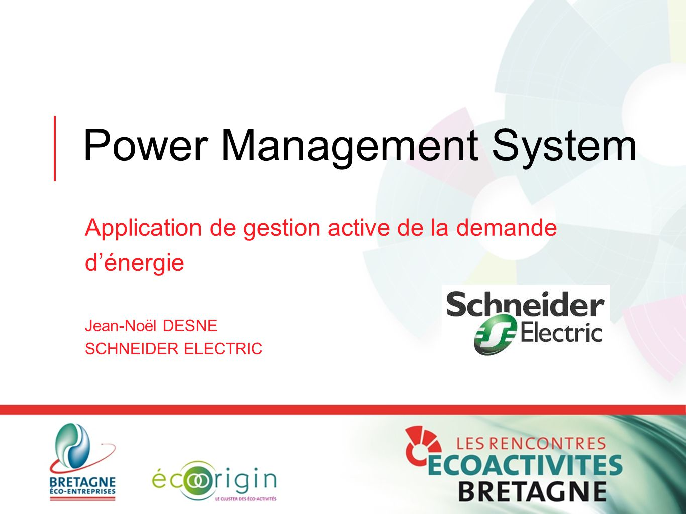 Power Management System Application de gestion active de la demande d'énergie Jean-Noël DESNE SCHNEIDER ELECTRIC