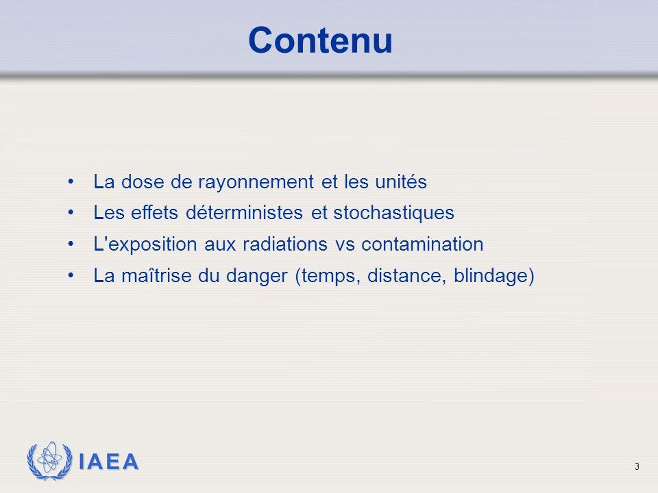 IAEA 14 Effets Biologiques Effets Déterministes Sont le résultat de fortes doses; Apparaissent au delà d'un seuil; Apparaissent rapidement la gravité augmente avec la dose.