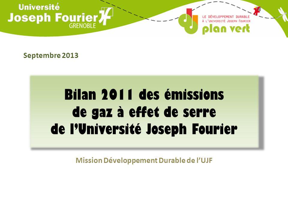 Bilan 2011 des émissions de gaz à effet de serre de l'Université Joseph Fourier Mission Développement Durable de l'UJF Septembre 2013