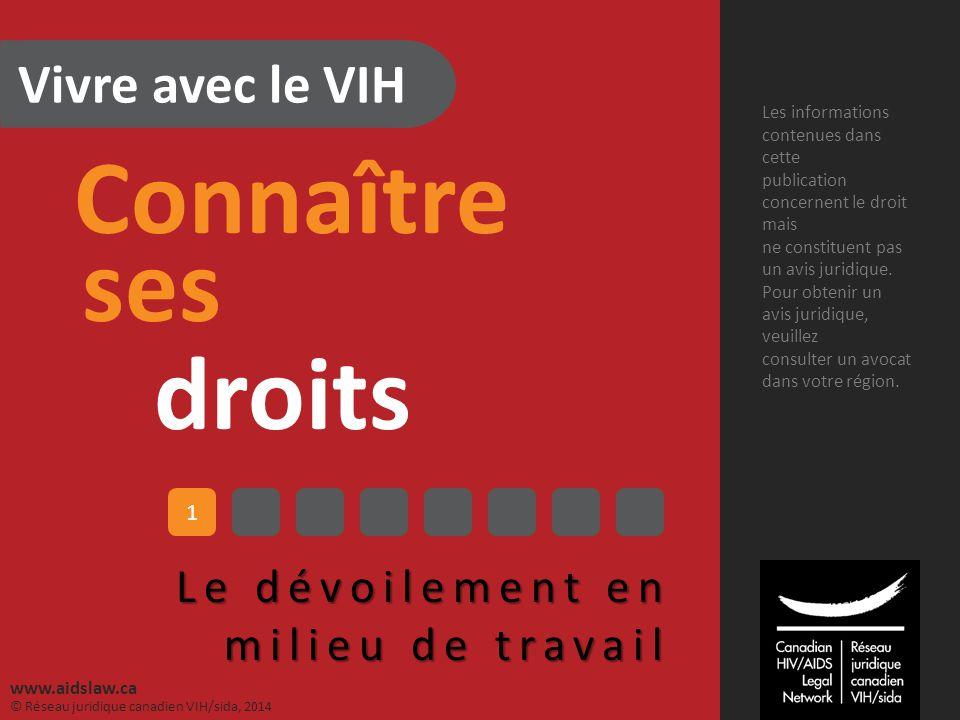 Vivre avec le VIH Connaître ses droits Le dévoilement en milieu de travail Les informations contenues dans cette publication concernent le droit mais
