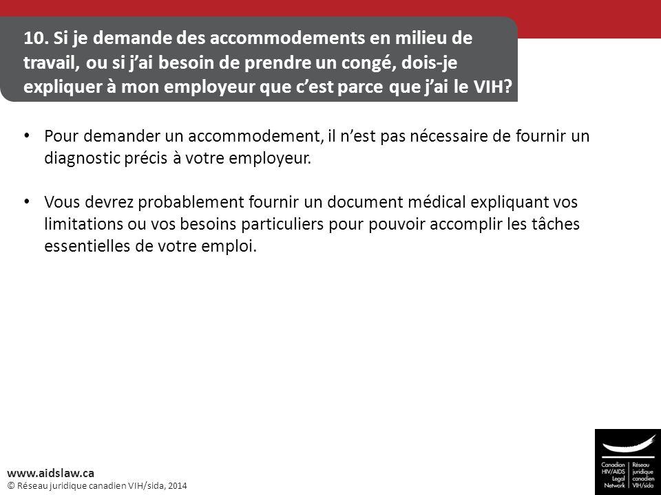 © Réseau juridique canadien VIH/sida, 2014 www.aidslaw.ca 10. Si je demande des accommodements en milieu de travail, ou si j'ai besoin de prendre un c