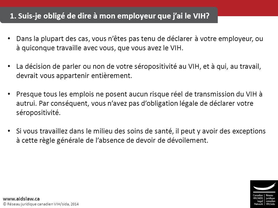 © Réseau juridique canadien VIH/sida, 2014 www.aidslaw.ca 1. Suis-je obligé de dire à mon employeur que j'ai le VIH? Dans la plupart des cas, vous n'ê