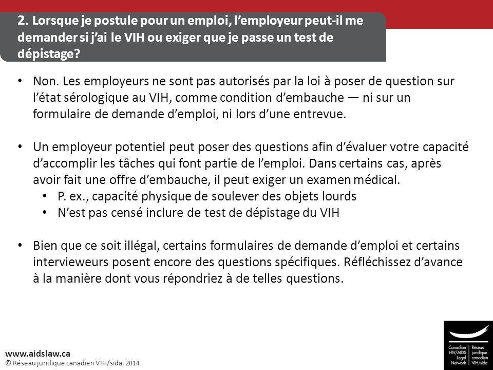 © Réseau juridique canadien VIH/sida, 2014 www.aidslaw.ca 2. Lorsque je postule pour un emploi, l'employeur peut-il me demander si j'ai le VIH ou exig