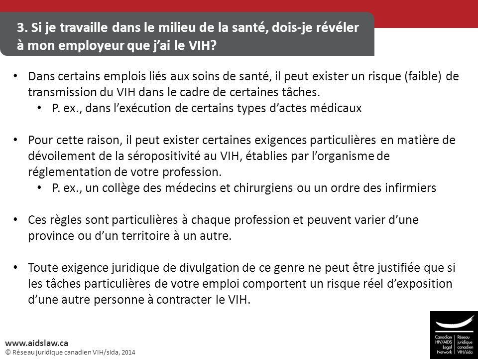 © Réseau juridique canadien VIH/sida, 2014 www.aidslaw.ca 3. Si je travaille dans le milieu de la santé, dois-je révéler à mon employeur que j'ai le V