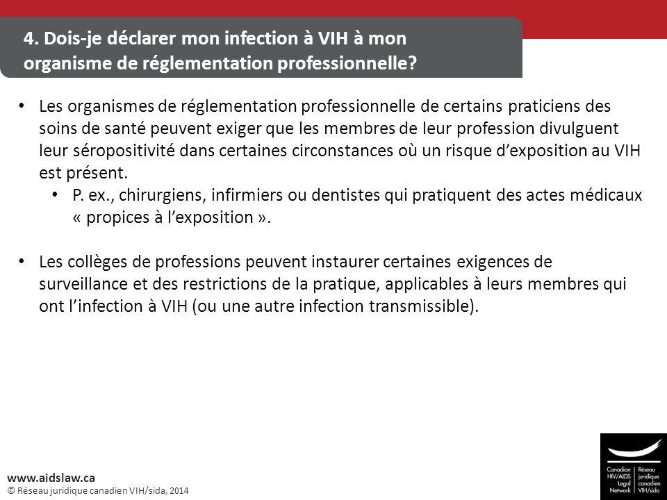 © Réseau juridique canadien VIH/sida, 2014 www.aidslaw.ca 4. Dois-je déclarer mon infection à VIH à mon organisme de réglementation professionnelle? L
