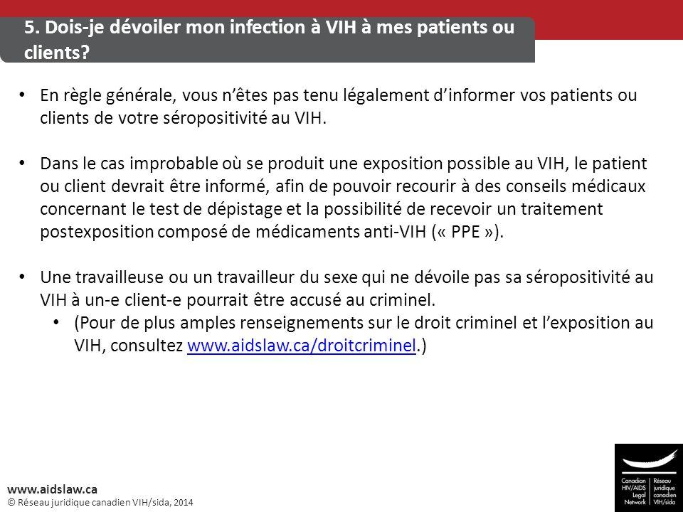 © Réseau juridique canadien VIH/sida, 2014 www.aidslaw.ca 5. Dois-je dévoiler mon infection à VIH à mes patients ou clients? En règle générale, vous n