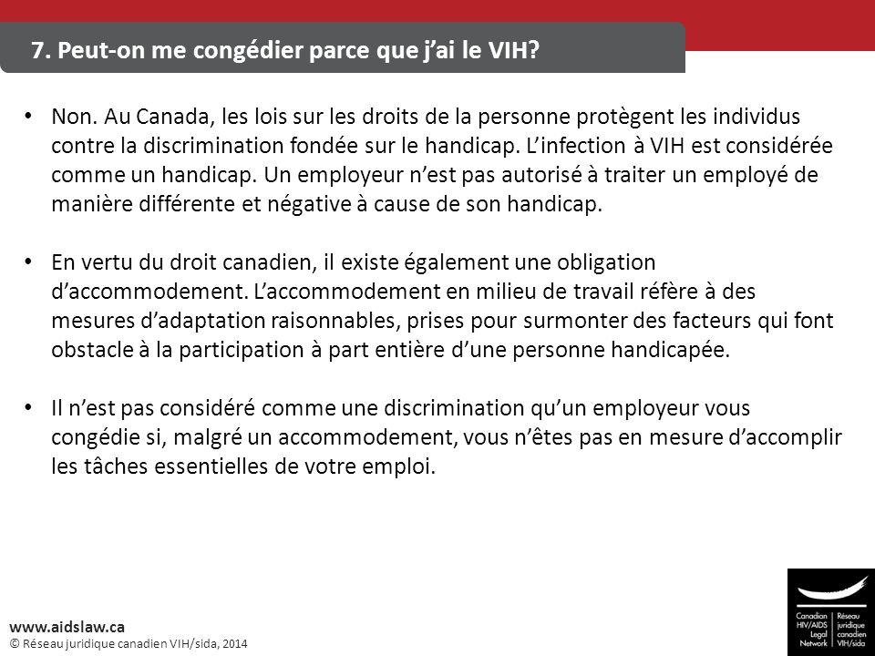 © Réseau juridique canadien VIH/sida, 2014 www.aidslaw.ca 7. Peut-on me congédier parce que j'ai le VIH? Non. Au Canada, les lois sur les droits de la