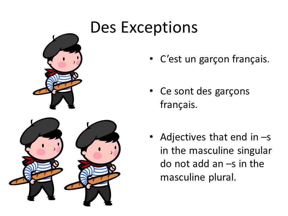 Des Exceptions C'est un garçon français. Ce sont des garçons français. Adjectives that end in –s in the masculine singular do not add an –s in the mas