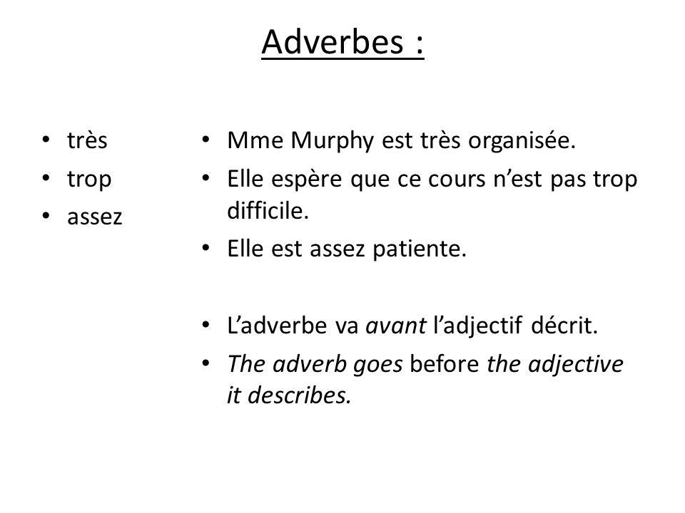 Adverbes : très trop assez Mme Murphy est très organisée. Elle espère que ce cours n'est pas trop difficile. Elle est assez patiente. L'adverbe va ava